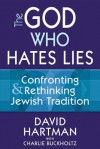 The God Who Hates Lies: Confronting & Rethinking Jewish Tradition - David Hartman