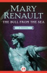 The Bull from the Sea: A Novel - Mary Renault