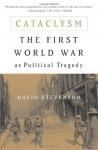 Cataclysm: The First World War as Political Tragedy - David Stevenson