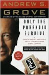 Only the Paranoid Survive: How to Exploit the Crisis Points That Challenge Every Company - Andrew S. Grove