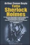 Tutto Sherlock Holmes - Nicoletta Rosati Bizzotto, Arthur Conan Doyle