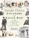 Henry Poole: Founders of Savile Row: The Making of a Legend - Stephen Howarth