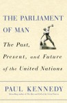 The Parliament of Man: The Past, Present, and Future of the United Nations - Paul M. Kennedy