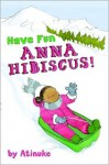 Have Fun, Anna Hibiscus! (Anna Hibiscus, #4) - Atinuke, Lauren Tobia