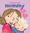 I Love My Mommy - Giles Andreae, Emma Dodd
