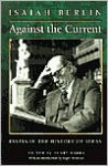 Against the Current: Essays in the History of Ideas - Isaiah Berlin, Henry Hardy