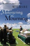 Ministering to the Mourning: A Practical Guide for Pastors, Church Leaders, and Other Caregivers - Warren W. Wiersbe, David Wiersbe