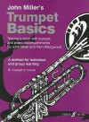 Trumpet Basics: B-Flat Trumpet or Cornet: A Method for Individual and Group Learning, with Trumpet and Piano Accompaniments - John Miller, Pam Wedgwood