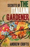 Secrets of the Italian Gardener - Andrew Crofts