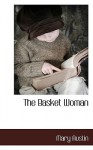 The Basket Woman - Mary Austin