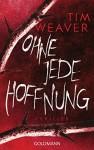 Ohne jede Hoffnung: Thriller (German Edition) - Tim Weaver, Karin Dufner