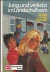 Jung und verliebt im Landschulheim - Marie Louise Fischer