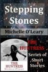 Stepping Stones: The Huntress Series of Short Stories - Michelle O'Leary