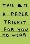 This Is A Paper Trinket For You To Wear - David Shrigley