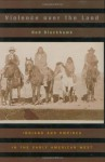 Violence over the Land: Indians and Empires in the Early American West - Ned Blackhawk