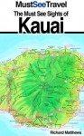 The Must See Sights Of Kauai (Must See Travel) - Richard Matthews
