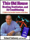 This Old House Heating, Ventilation, and Air Conditioning: A Guide to the Invisible Comforts of Your Home - Richard Trethewey