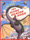 The Flying Dragon Room - Audrey Wood, Mark Teague