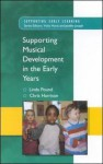 Supporting Musical Development in the Early Years - Linda Pound, Chris Harrison