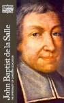 John Baptist de La Salle: The Spirituality of Christian Education - Carl Koch