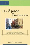 Space Between, The (Cultural Exegesis): A Christian Engagement with the Built Environment - Eric O. Jacobsen, Robert Johnston, William Dyrness