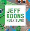 Jeff Koons: Hulk Elvis - Scott Rothkopf, Hans-Ulrich Obrist, Hans Ulrich Obrist