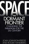Space, the Dormant Frontier: Changing the Paradigm for the 21st Century - Joan Johnson-Freese, Roger Handberg