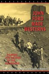 John Ford Made Westerns: Filming the Legend in the Sound Era - Gaylyn Studlar