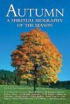 Autumn: A Spiritual Biography of the Season - Gary D. Schmidt, Susan M. Felch, Mary Azarian