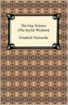 The Gay Science (The Joyful Wisdom) - Friedrich Nietzsche