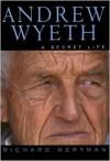 Andrew Wyeth: A Secret Life - Richard Meryman