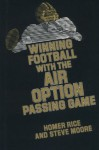 Winning Football With The Air Option Passing Game - Homer Rice, Steve Moore