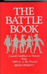 The Battle Book: Crucial Conflicts in History from 1469 Bc to the Present - Bryan Perrett