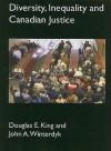 Diversity, Inequality & Canadian Justice - Douglas E. King, John A. Winterdyk