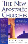 The New Apostolic Churches - C. Peter Wagner