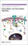 Extracellular and Intracellular Signaling - Royal Society of Chemistry, Mary Sugden, James D. Adams Jr., David E. Thurston, Ana Martinez, Salvatore Guccione, David P. Rotella, David Fox, Robin Ganellin, Royal Society of Chemistry, James D Adams, Keith Parker