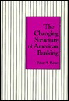 The Changing Structure of American Banking - Peter S. Rose