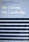 My Oxford, My Cambridge: Memories of University Life by Twenty-Four Distinguished Graduates - Ann Thwaite, Ronald Hayman