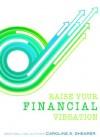 Raise Your Financial Vibration: Tips and Tools to Embrace Your Infinite Spiritual Abundance (Raise Your Vibration min-e-book™ series, #2) - Caroline A. Shearer