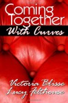 Coming Together With Curves - Lucy Felthouse, Victoria Blisse, Tilly Hunter, Lily Harlem, JoAnne Kenrick, Elizabeth Lapthorne, Bella Blake, Sommer Marsden, Giselle Renarde, Lexie Bay