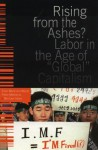 "Rising from the Ashes?: Labor in the Age of ""Global"" Capitalism - Ellen Meiksins Wood, Mrs. Henry Wood, Peter Meiksins, Peter F. Meiksins"