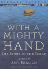 With a Mighty Hand: The Story in the Torah - Amy Ehrlich