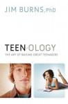 Teenology: The Art of Raising Great Teenagers - Jim Burns