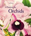 A Passion For Orchids: The Most Beautiful Orchid Portraits And Their Artists (Art & Design) - Jack Kramer