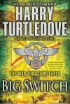 The Big Switch (The War That Came Early, Book Three) (War That Came Early (Del Rey Hardcover)) - Harry Turtledove