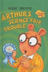 Arthur's Science Fair Trouble: A Sticker Book [With Sticker(s)] - Marc Brown, Sylvie Wickstrom