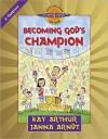 Becoming God's Champion: 2 Timothy - Kay Arthur, Janna Arndt