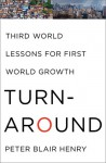 Turnaround: Third World Lessons for First World Growth - Peter Blair Henry