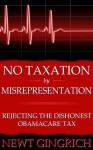 No Taxation by Misrepresentation: Rejecting the Dishonest Obamacare Tax - Newt Gingrich