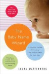 The Baby Name Wizard: A Magical Method for Finding the Perfect Name for Your Baby - Laura Wattenberg
